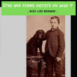 Être une femme artiste en 2020 ?                                     Avec Lise Beaudry.